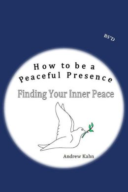 How to be a Peaceful Presence: Finding Your Inner Peace
