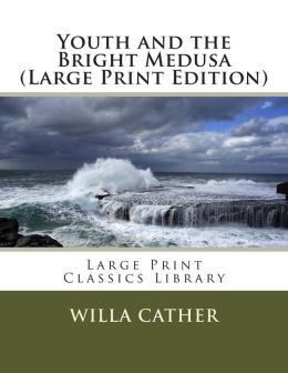 Youth and the Bright Medusa (Large Print Edition)