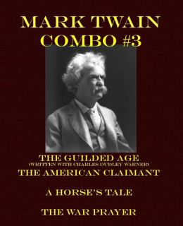 Mark Twain Combo #3: The Gilded Age/The American Claimant/A Horse's Tale/The War Prayer