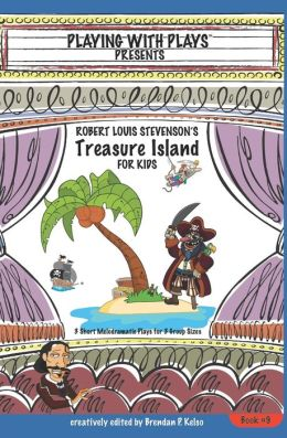 Robert Louis Stevenson's Treasure Island for Kids: 3 Short Melodramatic Plays for 3 Group Sizes