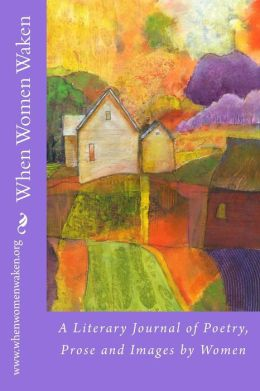 When Women Waken: A Journal of Poetry, Prose & Images