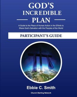 God's Incredible Plan Participant's Guide: A Guide to the Place of Human Action in the Efforts to Share God's Savation with all the Peoples of the world