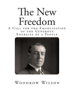 The New Freedom: A Call for the Emancipation of the Generous Energies of a People