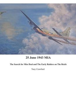 25 June 1943 MIA the Search for Miss Deal and the Early Raiders on the Reich