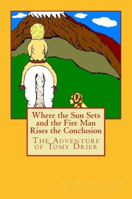 Where the Sun Sets and the Fire Man Rises the Conclusion: The Adventures of Tomy Drier