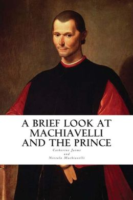 A Brief Look at Machiavelli and The Prince