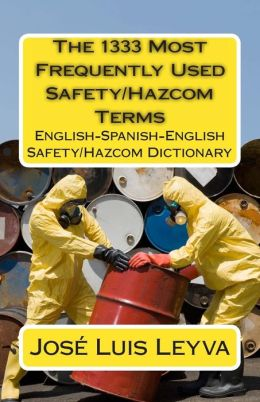 The 1333 Most Frequently Used Safety/Hazcom Terms: English-Spanish-English Safety/Hazcom Dictionary