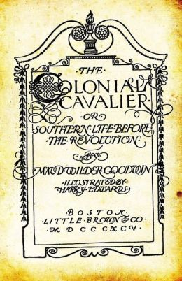 The Colonial Cavalier: Or Southern Life Before The Revolution