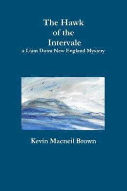 The Hawk of the Intervale: A Liam Dutra New England Mystery