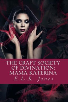 The Craft Society of Divination: : {Book 1: Mama Katerina}