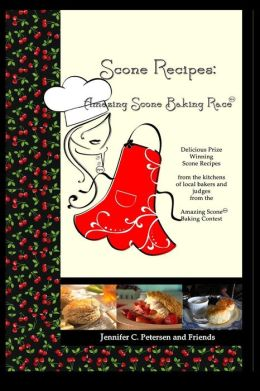 Scone Recipes: Amazing Scone Baking Race: Delicious, Prize-Winning Scone Recipes