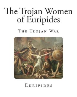 The Trojan Women of Euripides