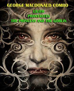 George MacDonald Combo: Lilith/Phantastes/The Princess and the Goblin