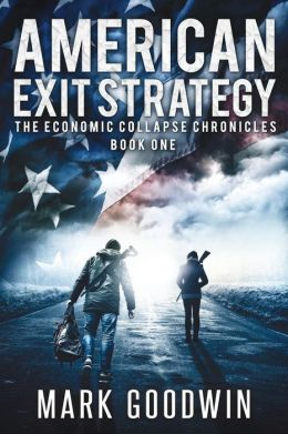 Economic Collapse 1 - American Exit Strategy - Mark Goodwin