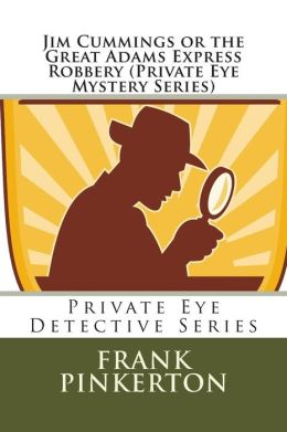 Jim Cummings or the Great Adams Express Robbery (Private Eye Mystery Series)