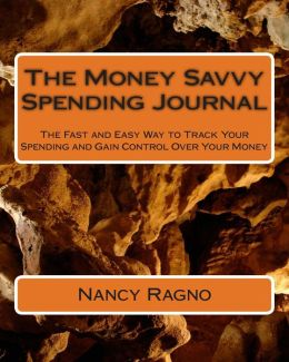 The Money Savvy Spending Journal: The Fast and Easy Way to Track Your Spending and Gain Control Over Your Money