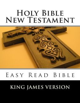 Holy Bible New Testament King James Version: Easy Read Bible