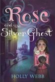 Book Cover Image. Title: Rose and the Silver Ghost, Author: Holly Webb