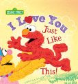 Book Cover Image. Title: I Love You Just Like This!, Author: Sesame Workshop