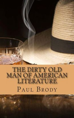 The Dirty Old Man Of American Literature: A Biography of Charles Bukowski