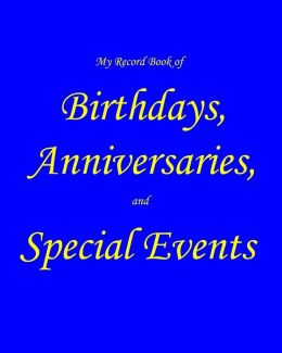My Record Book of Birthdays, Anniversaries, and Special Events