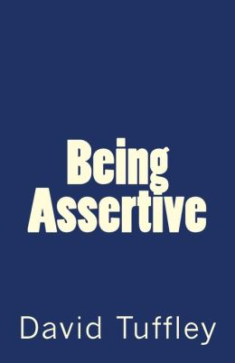 Being Assertive: Finding the Sweet-Spot between Passive & Aggressive