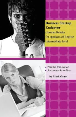 Business Startup Endeavor: Intermediate German Reader with parallel translation for speakers of English