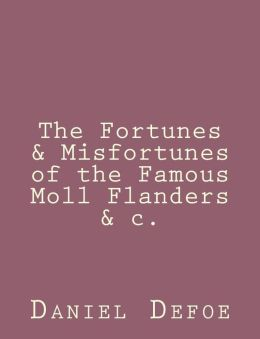 The Fortunes & Misfortunes of the Famous Moll Flanders &C.