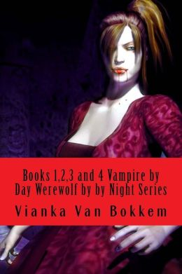 Books 1,2,3 and 4 Vampire by Day Werewolf by Night Series