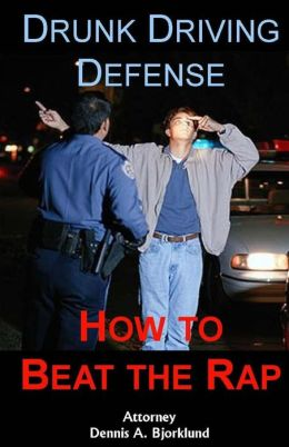 Drunk Driving Defense: How to Beat the Rap