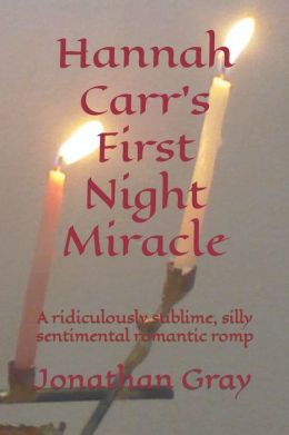 Hannah Carr's First Night Miracle: A Ridiculously Sublime, Silly Sentimental Romantic Romp