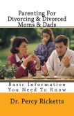 Parenting for Divorcing & Divorced Moms & Dads: Basic Information You Need to Know