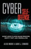 Book Cover Image. Title: Cyber Self-Defense:  Expert Advice to Avoid Online Predators, Identity Theft, and Cyberbullying, Author: Alexis Moore