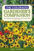 Book Cover Image. Title: Colorado Gardener's Companion:  An Insider's Guide to Gardening in the Centennial State, Author: Jodi Torpey