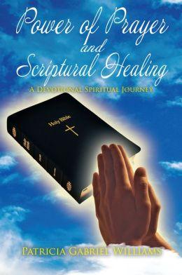 Power of Prayer and Scriptural Healing: (A Devotional Spiritual Journey)
