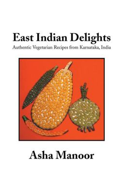 East Indian Delights: Authentic Vegetarian Recipes from Karnataka, India