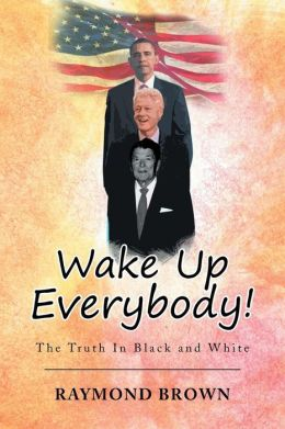 Wake Up Everybody!: The Truth In Black and White