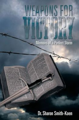 WEAPONS FOR VICTORY: Memoirs of a Perfect Storm
