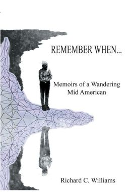 REMEMBER WHEN...: Memoirs of a Wandering Mid American