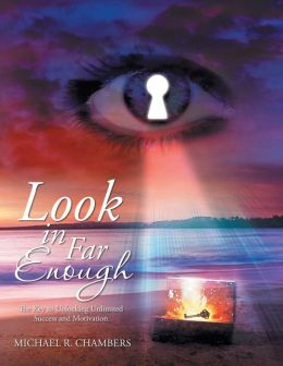 Look in Far Enough: The Key to Unlocking Unlimited Success and Motivation