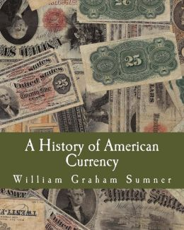 A History of American Currency (Large Print Edition)