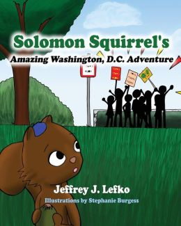 Solomon Squirrel's Amazing Washington, D.C. Adventure