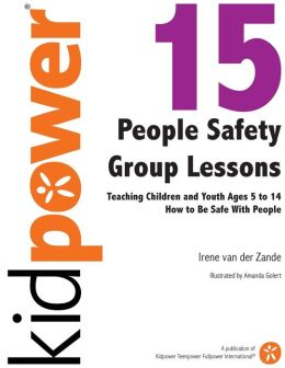 15 People Safety Group Lessons: Teaching Children and Youth Ages 5 to 14 How to Be Safe with People