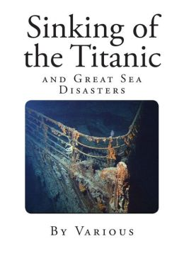 Sinking of the Titanic: and Great Sea Disasters