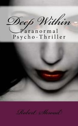 Deep Within: Paranormal Psycho-Thriller