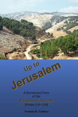 Up to Jerusalem: A Devotional View of the Psalms of Ascent