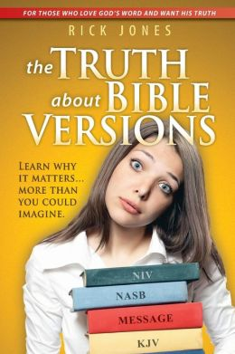 The Truth about Bible Versions: Learn Why It Matters... More Than You Could Imagine