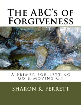 The ABC's of Forgiveness: The Healing Path to Peace