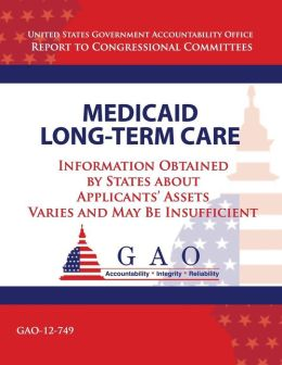 Medicaid Long-Term Care: Information Obtained by States about Applicant's Assets Varies and May Be Insufficient