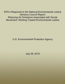 EPA's Response to the National Environmental Justice Advisory Council Report: Reducing Air Emissions Associated with Goods Movement: Working Toward Environmental Justice